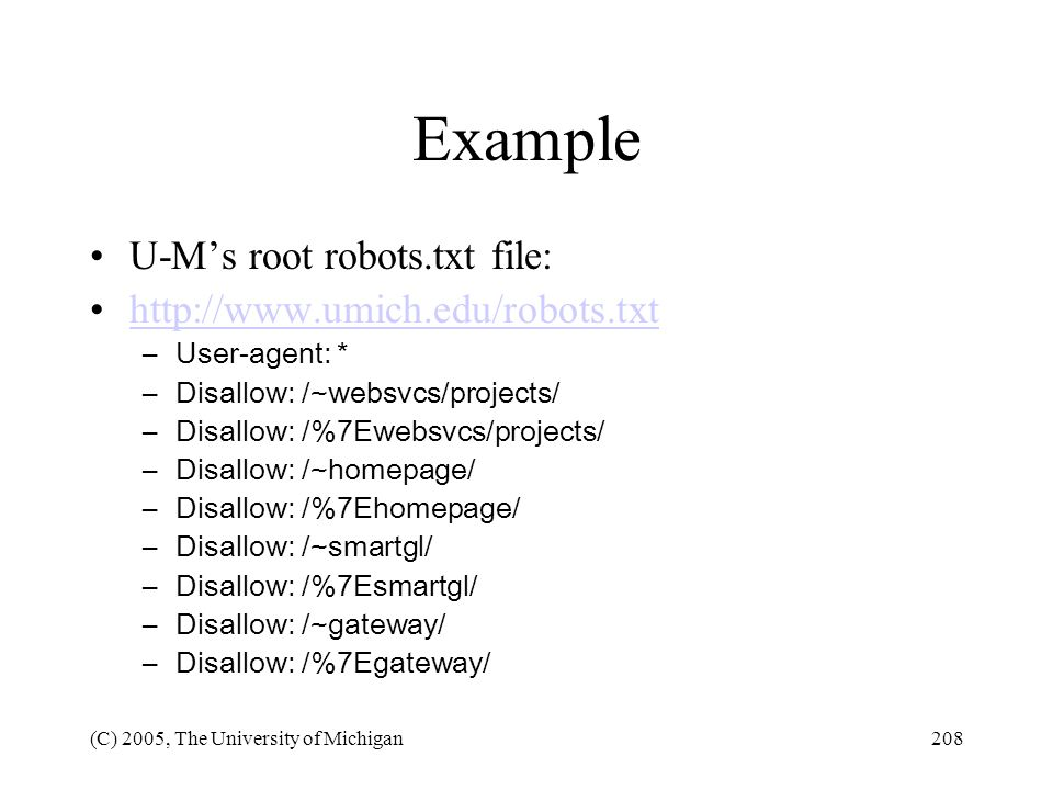 Example U-M's root robots.txt file: http://www.umich.edu/robots.txt