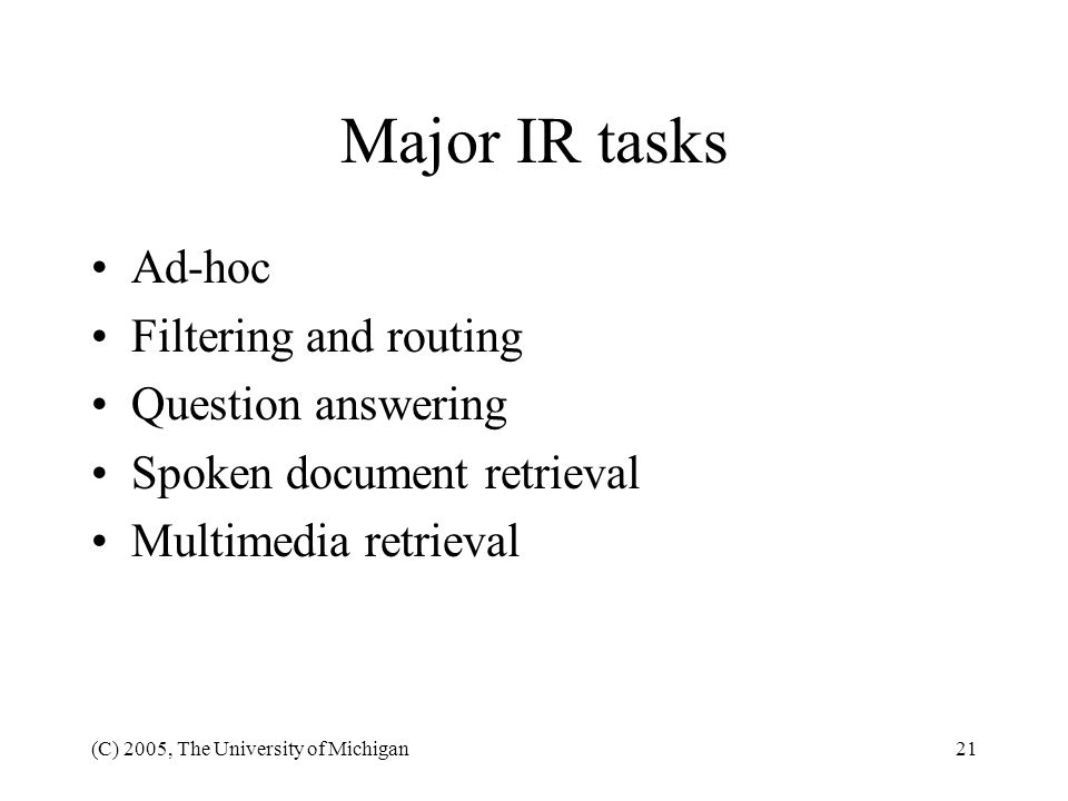 Major IR tasks Ad-hoc Filtering and routing Question answering