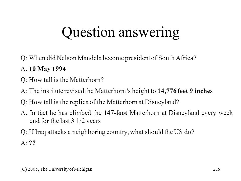 Question answering Q: When did Nelson Mandela become president of South Africa A: 10 May 1994. Q: How tall is the Matterhorn