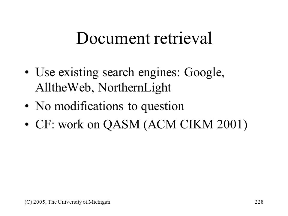 Document retrieval Use existing search engines: Google, AlltheWeb, NorthernLight. No modifications to question.