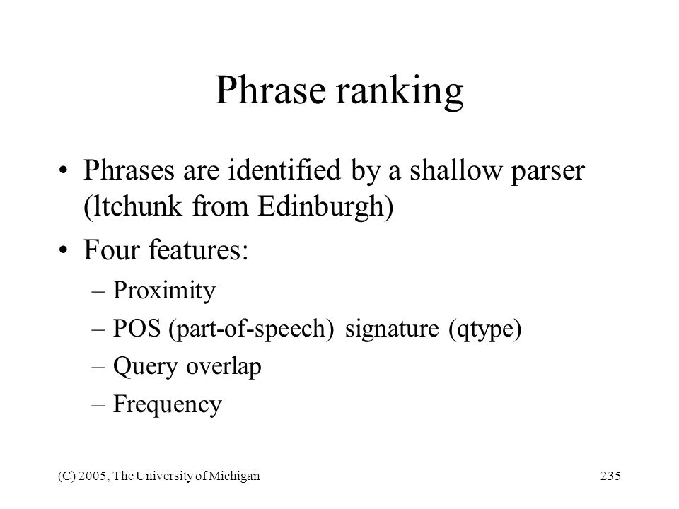 Phrase ranking Phrases are identified by a shallow parser (ltchunk from Edinburgh) Four features: Proximity.