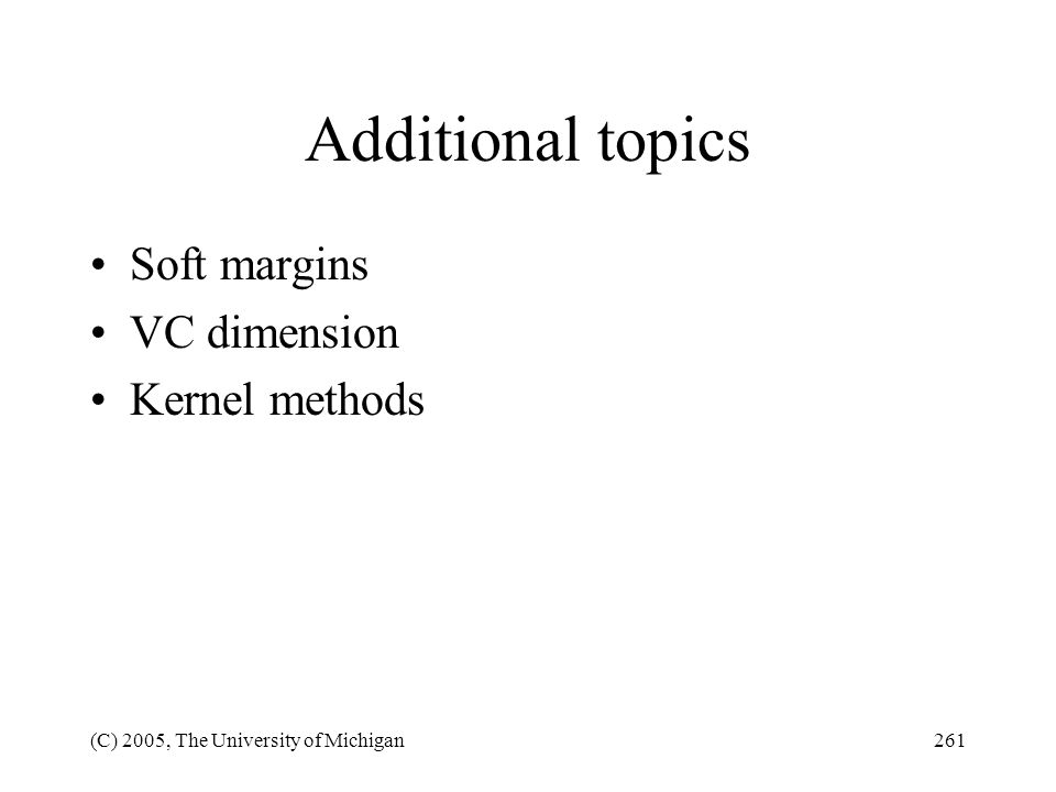 Additional topics Soft margins VC dimension Kernel methods