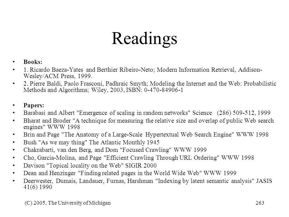 Readings Books: 1. Ricardo Baeza-Yates and Berthier Ribeiro-Neto; Modern Information Retrieval, Addison-Wesley/ACM Press, 1999.