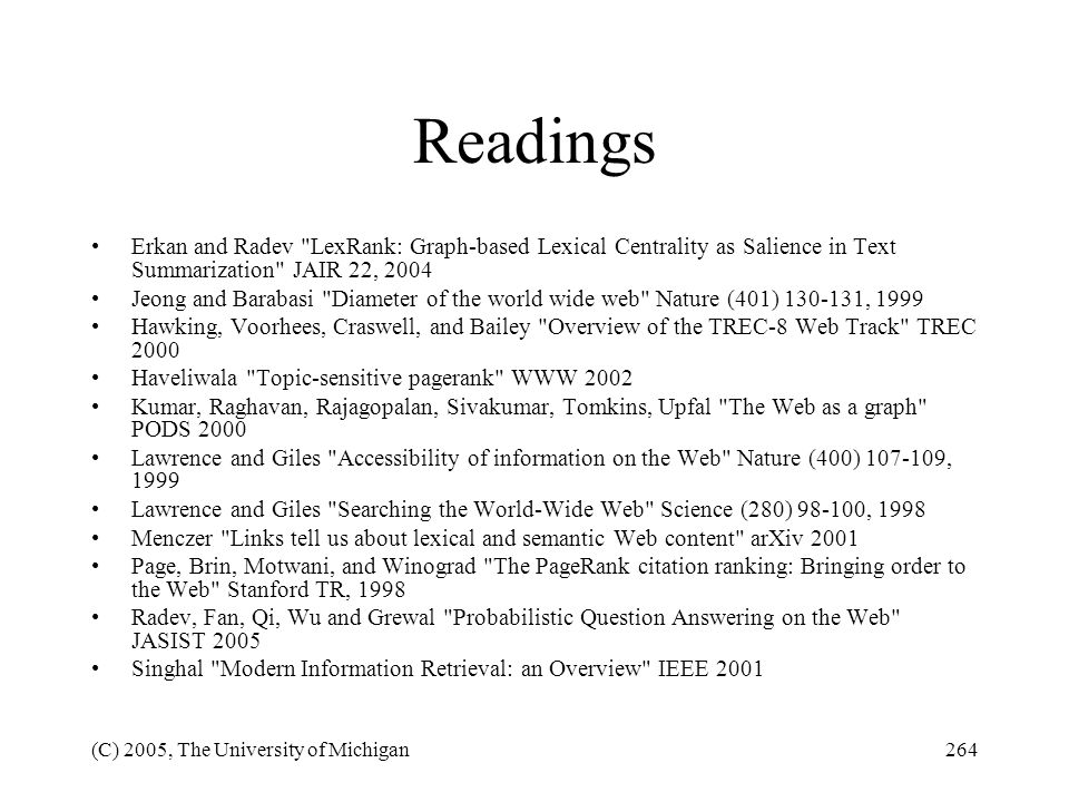 Readings Erkan and Radev LexRank: Graph-based Lexical Centrality as Salience in Text Summarization JAIR 22, 2004.
