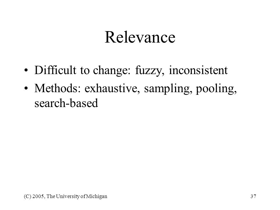 Relevance Difficult to change: fuzzy, inconsistent