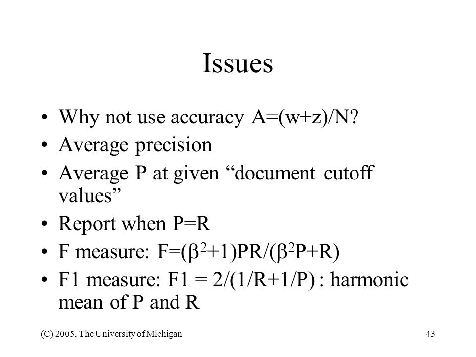 Issues Why not use accuracy A=(w+z)/N Average precision