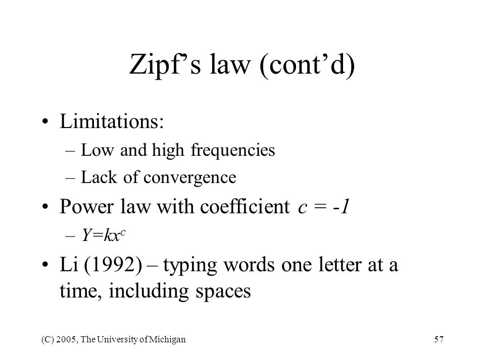 Zipf's law (cont'd) Limitations: Power law with coefficient c = -1