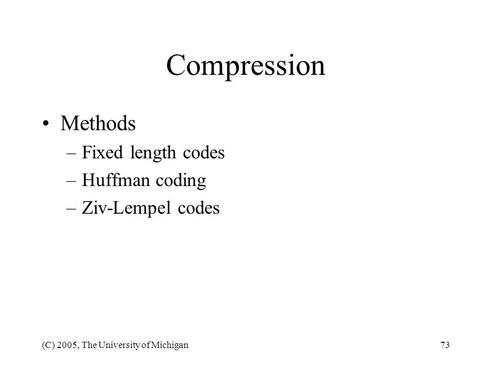 Compression Methods Fixed length codes Huffman coding Ziv-Lempel codes