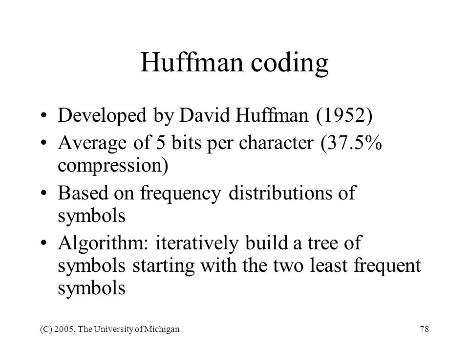Huffman coding Developed by David Huffman (1952)