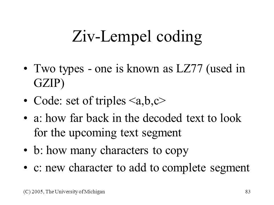 Ziv-Lempel coding Two types - one is known as LZ77 (used in GZIP)