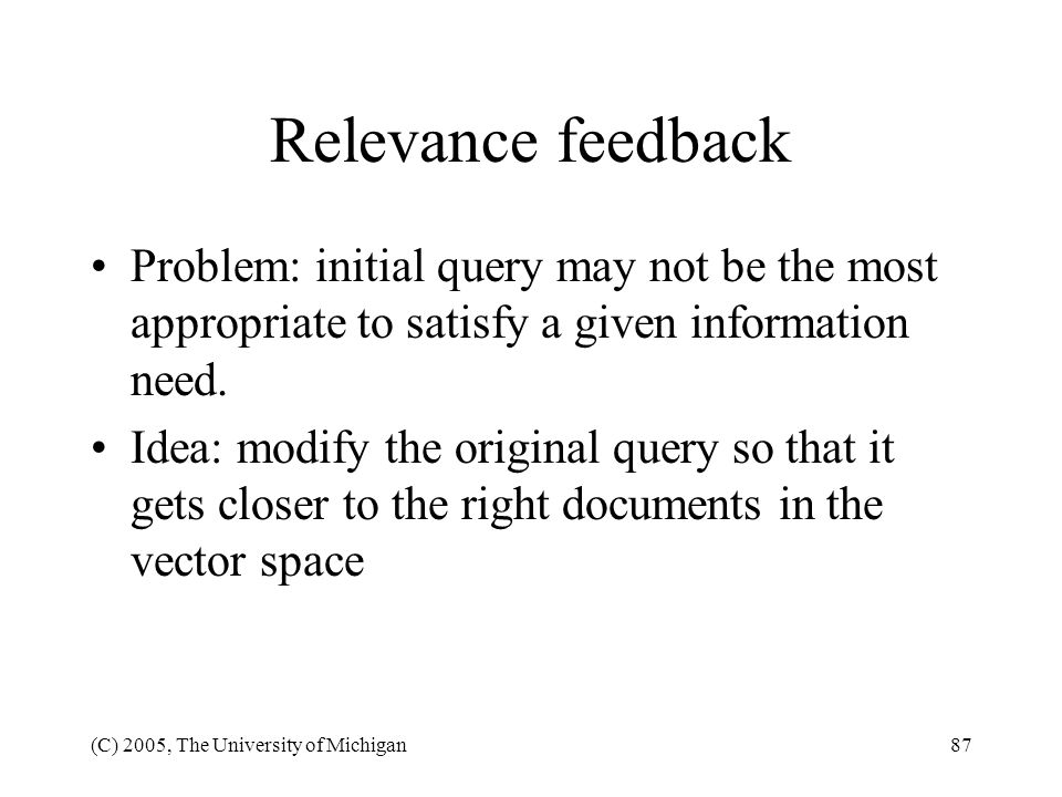 Relevance feedback Problem: initial query may not be the most appropriate to satisfy a given information need.