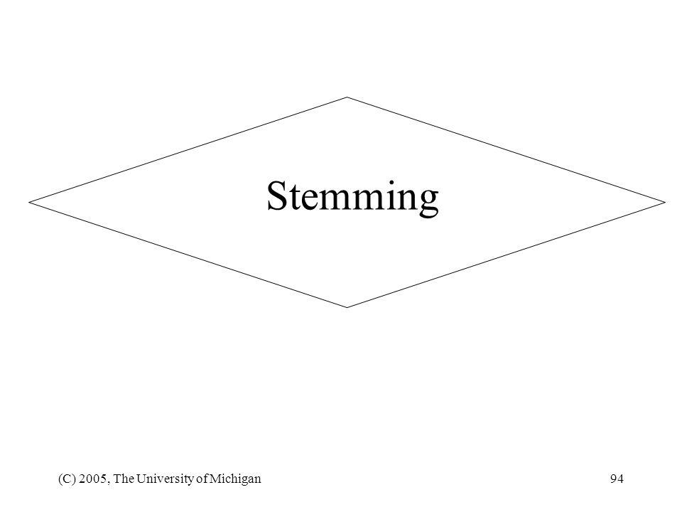 Stemming (C) 2005, The University of Michigan