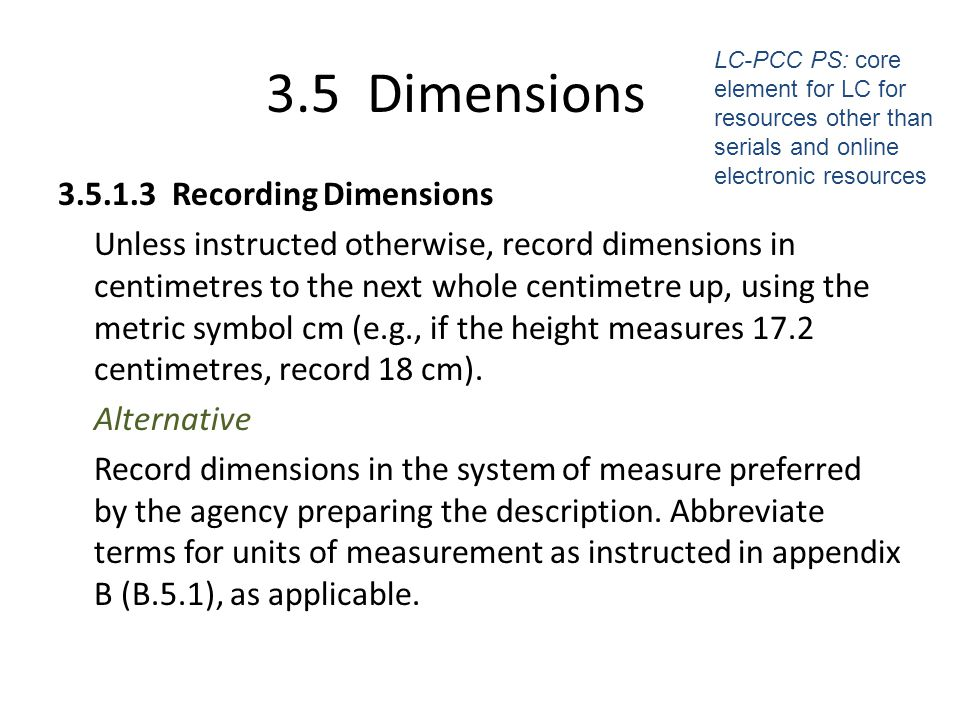 4/2/2017 3.5 Dimensions. LC-PCC PS: core element for LC for resources other than serials and online electronic resources.
