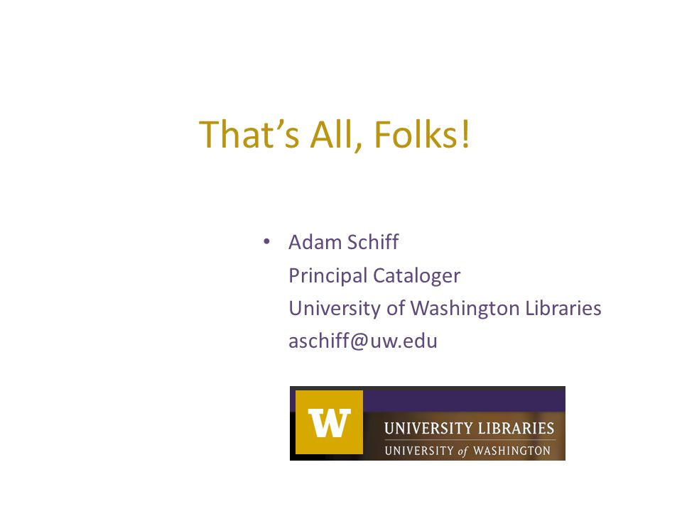 That's All, Folks! Adam Schiff Principal Cataloger