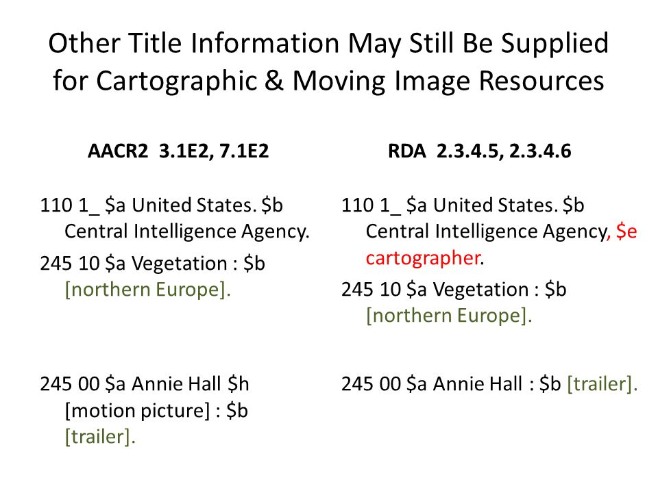 4/2/2017 Other Title Information May Still Be Supplied for Cartographic & Moving Image Resources. AACR2 3.1E2, 7.1E2.