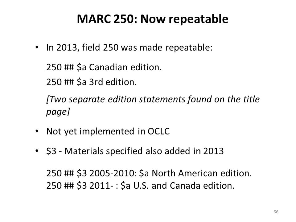 MARC 250: Now repeatable In 2013, field 250 was made repeatable: