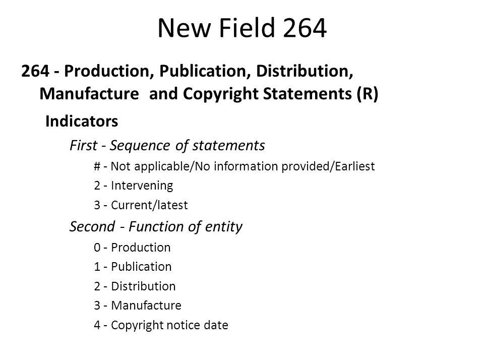 4/2/2017 New Field 264. 264 - Production, Publication, Distribution, Manufacture and Copyright Statements (R)