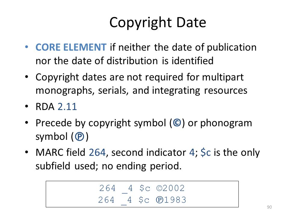Copyright Date CORE ELEMENT if neither the date of publication nor the date of distribution is identified.