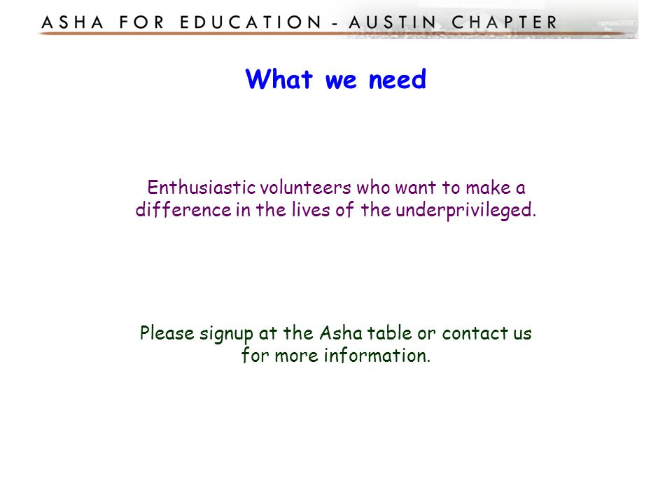 Please signup at the Asha table or contact us for more information.