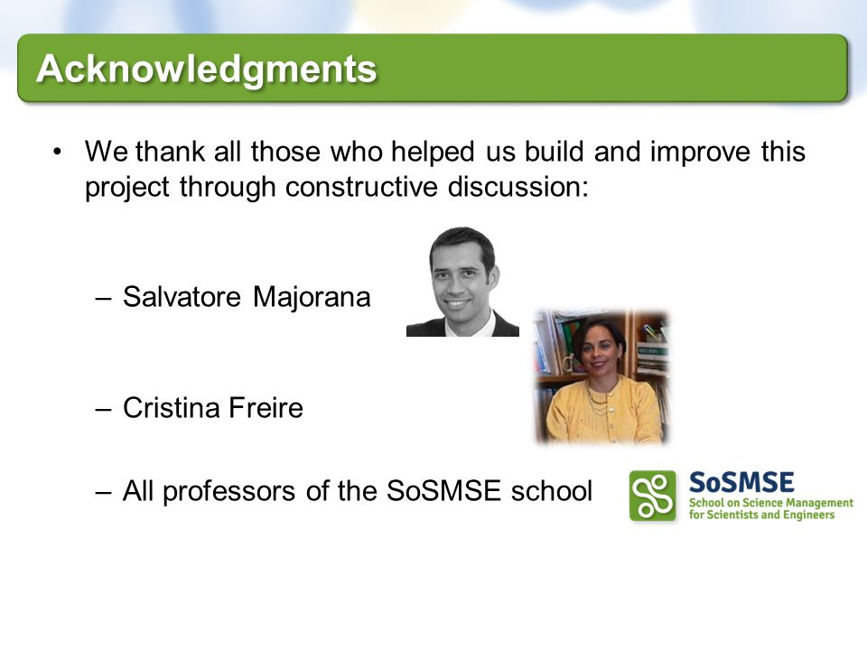 Acknowledgments We thank all those who helped us build and improve this project through constructive discussion: