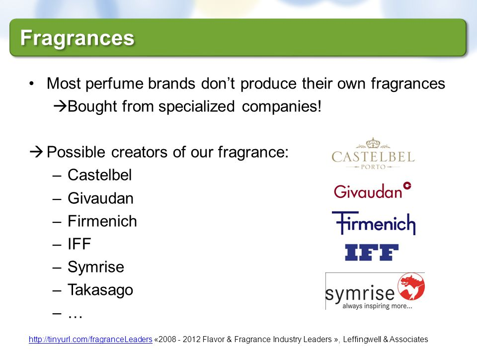 Fragrances Most perfume brands don't produce their own fragrances