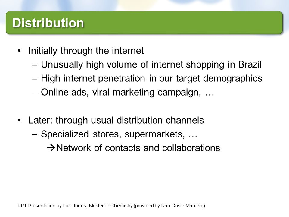Distribution Initially through the internet