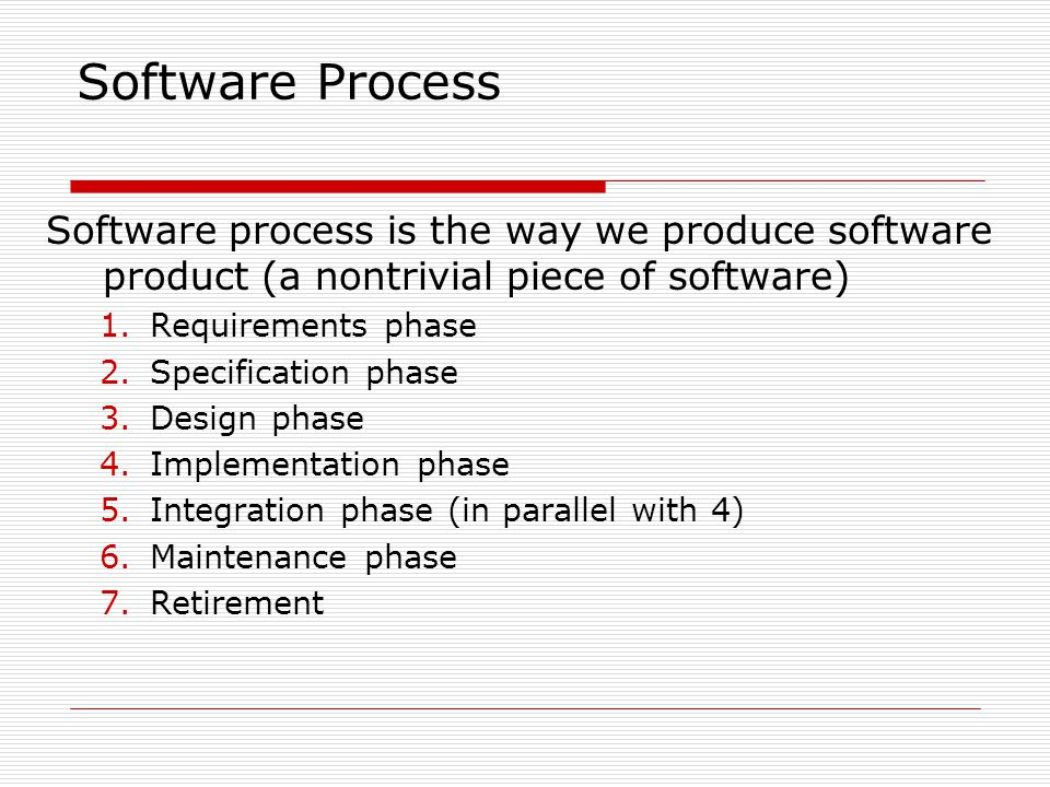 Software Process Software process is the way we produce software product (a nontrivial piece of software)