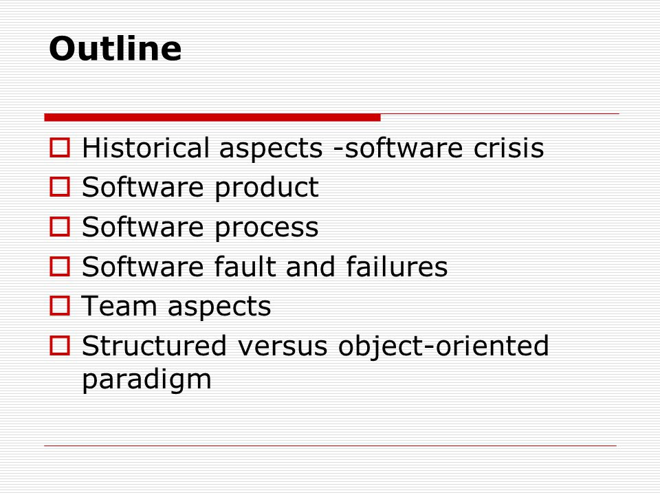 Outline Historical aspects -software crisis Software product