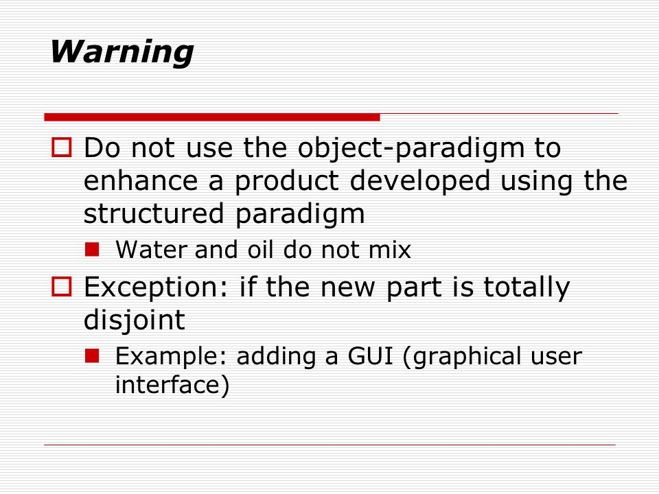 Warning Do not use the object-paradigm to enhance a product developed using the structured paradigm.