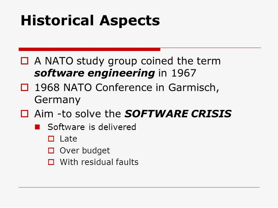 Historical Aspects A NATO study group coined the term software engineering in 1967. 1968 NATO Conference in Garmisch, Germany.