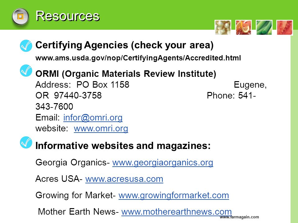 Resources Certifying Agencies (check your area) www.ams.usda.gov/nop/CertifyingAgents/Accredited.html.