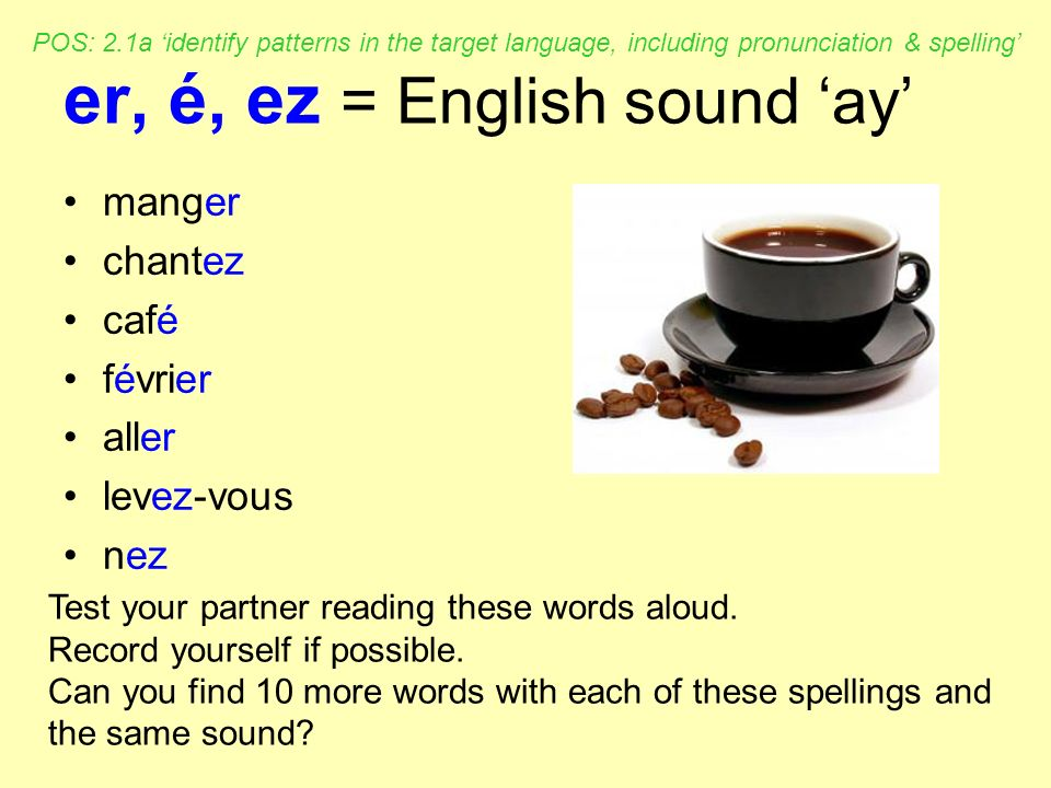 er, é, ez = English sound 'ay'