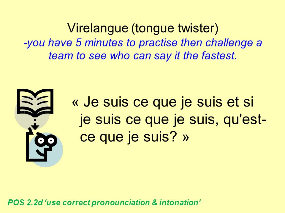 Virelangue (tongue twister) -you have 5 minutes to practise then challenge a team to see who can say it the fastest.