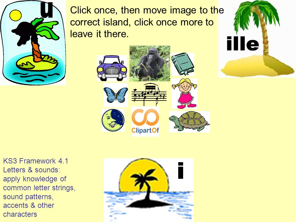 uClick once, then move image to the correct island, click once more to leave it there. ille.