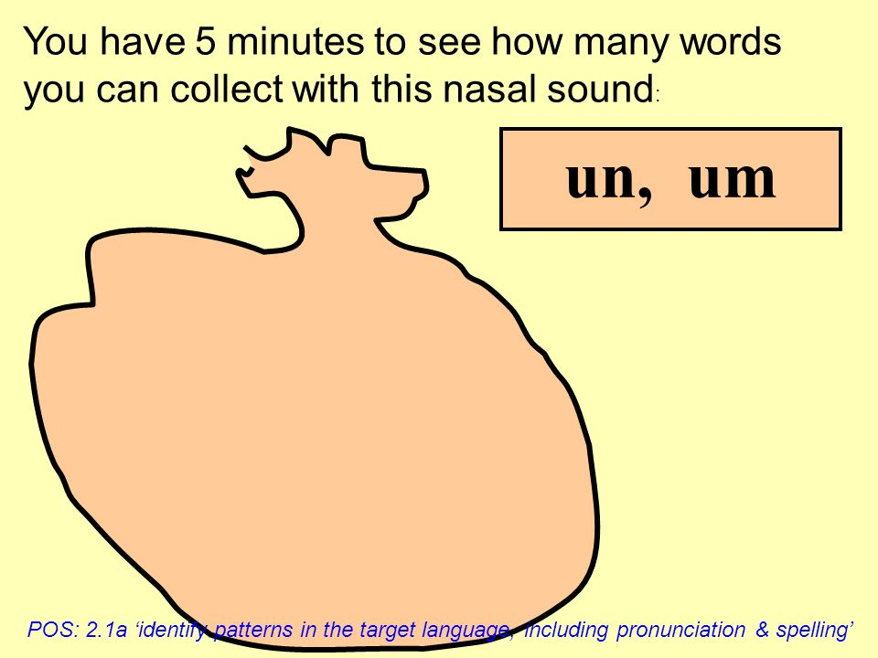 You have 5 minutes to see how many words you can collect with this nasal sound: