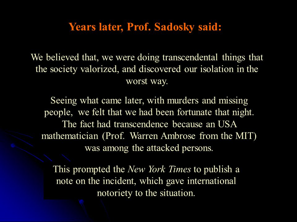 Years later, Prof. Sadosky said: