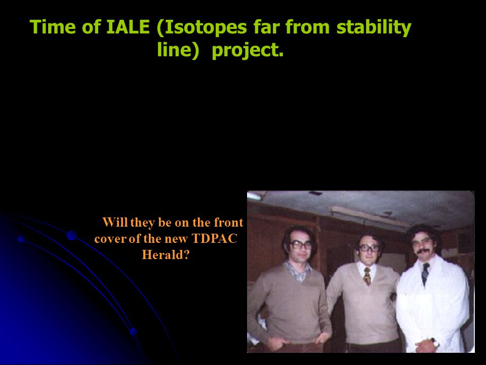 Time of IALE (Isotopes far from stability line) project.