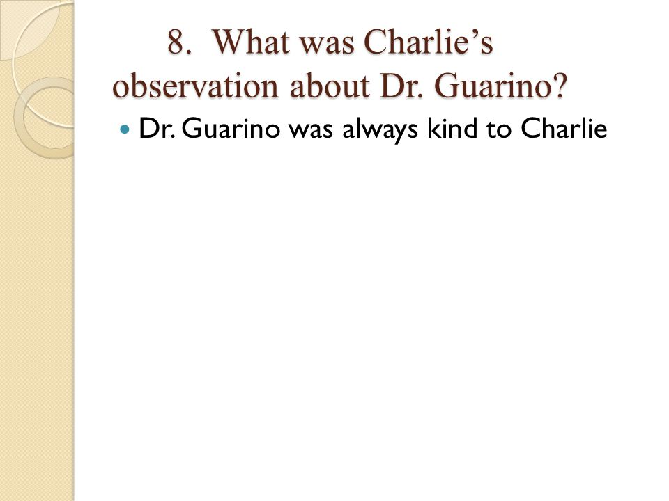 8. What was Charlie's observation about Dr. Guarino