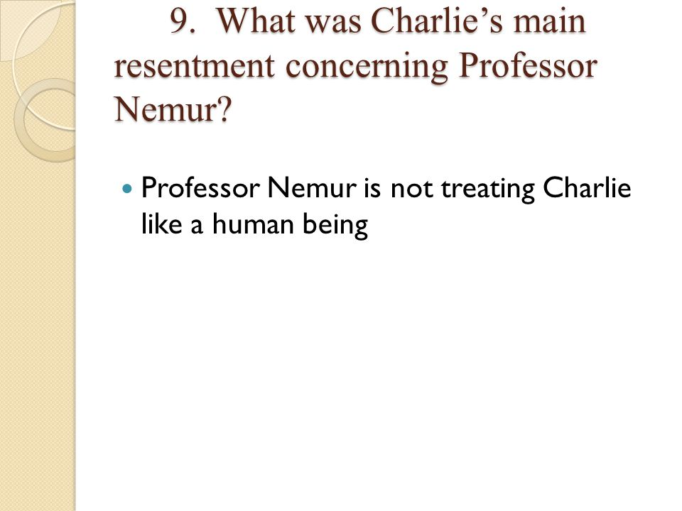 9. What was Charlie's main resentment concerning Professor Nemur