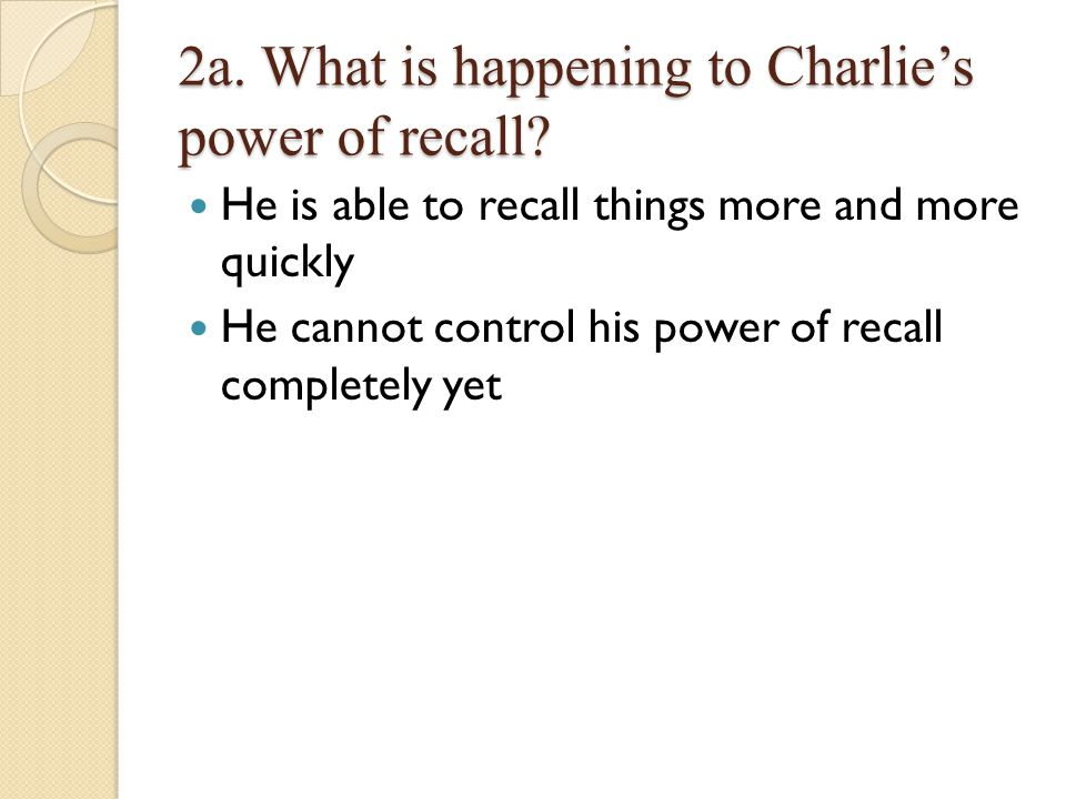 2a. What is happening to Charlie's power of recall