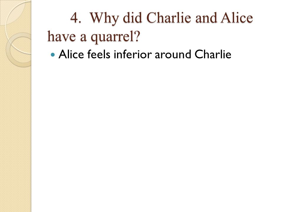 4. Why did Charlie and Alice have a quarrel