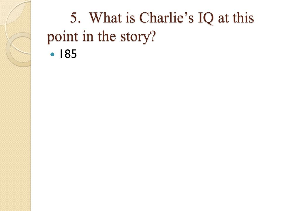 5. What is Charlie's IQ at this point in the story