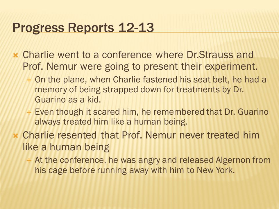 Progress Reports 12-13 Charlie went to a conference where Dr.Strauss and Prof. Nemur were going to present their experiment.