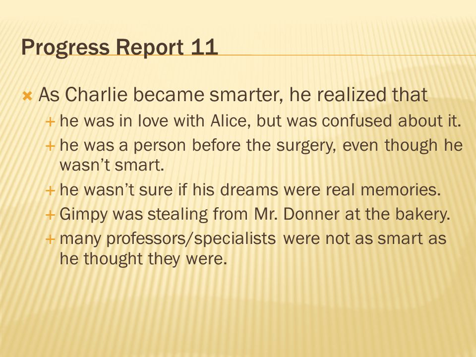 Progress Report 11 As Charlie became smarter, he realized that