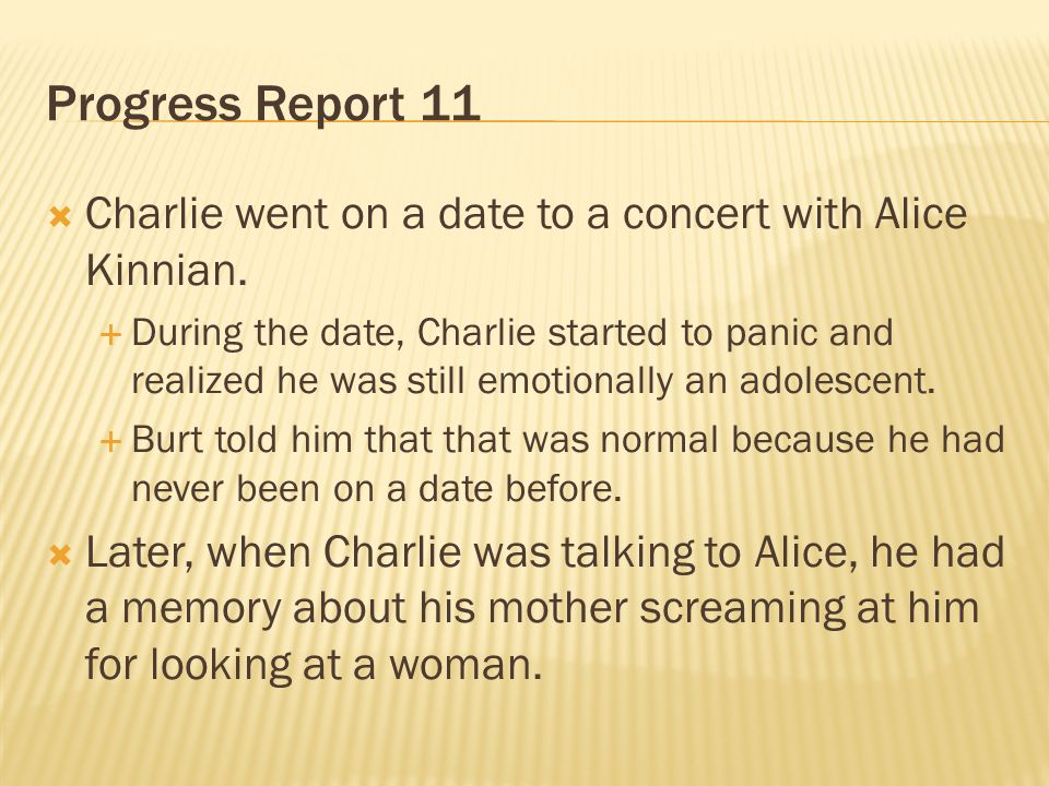 Progress Report 11 Charlie went on a date to a concert with Alice Kinnian.