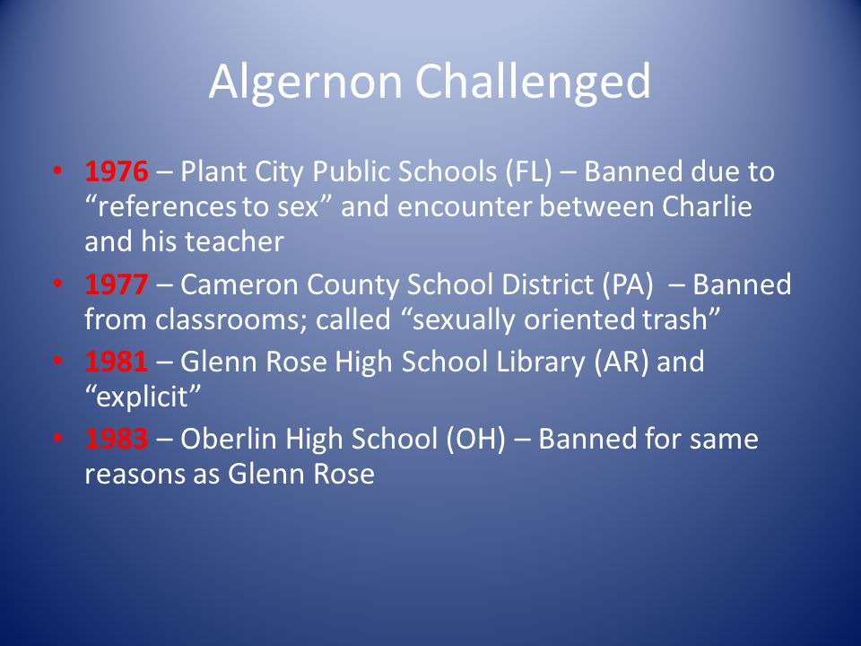 Algernon Challenged 1976 – Plant City Public Schools (FL) – Banned due to references to sex and encounter between Charlie and his teacher.