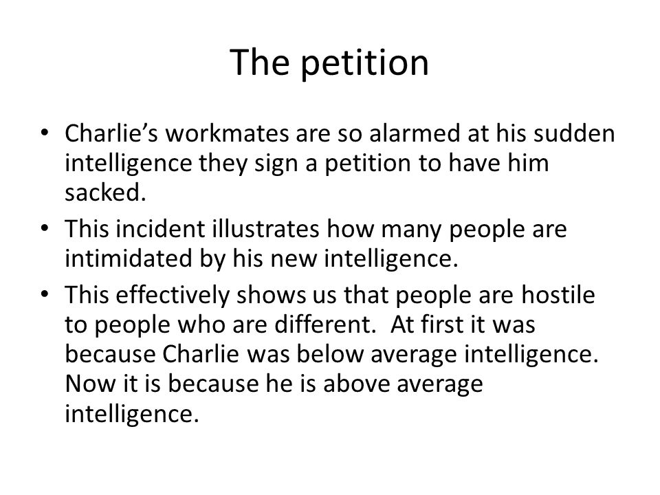 The petition Charlie's workmates are so alarmed at his sudden intelligence they sign a petition to have him sacked.
