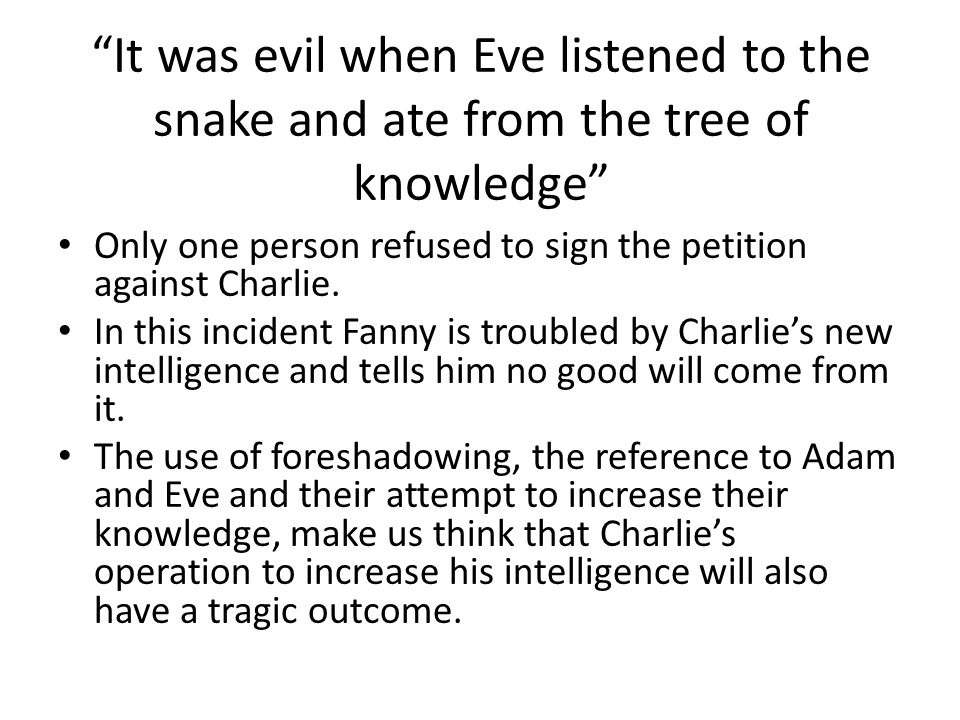 It was evil when Eve listened to the snake and ate from the tree of knowledge