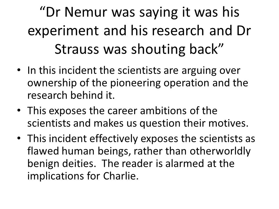 Dr Nemur was saying it was his experiment and his research and Dr Strauss was shouting back