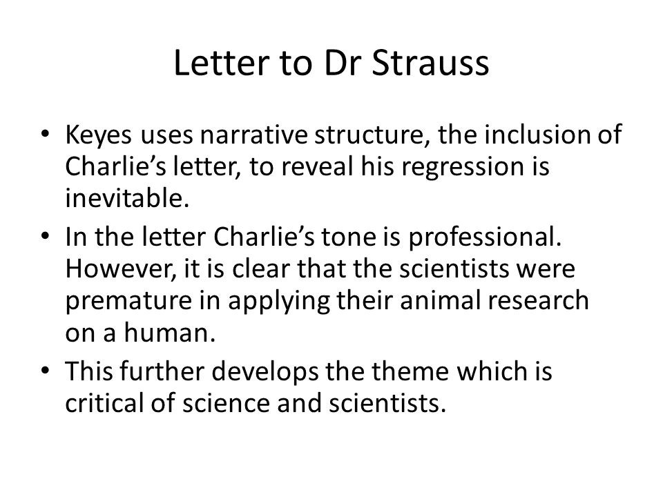 Letter to Dr Strauss Keyes uses narrative structure, the inclusion of Charlie's letter, to reveal his regression is inevitable.